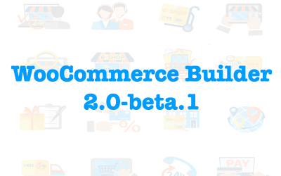 WooCommerce Builder 2.0 beta 1 + Visual Builder Support & Archive Builder!