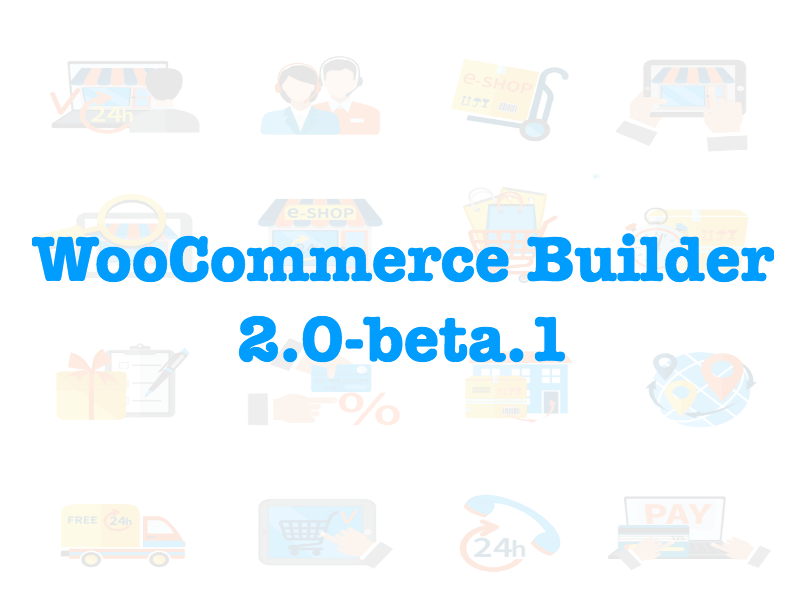 WooCommerce Builder 2.0 beta 1 + Visual Builder Support & Archive Builder! 1