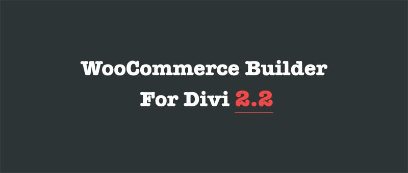 WooCommerce Builder For Divi 2.2 is Here!