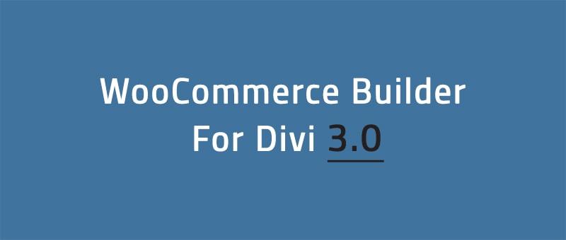 WooCommerce Builder Plugin 3.0 is Here!